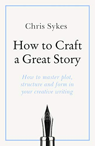 How to Craft a Great Story: Teach Yourself Creating Perfect Plot and Structure (English Edition)