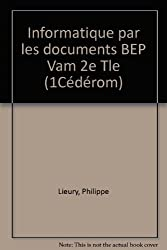Informatique par les documents BEP Vam 2e Tle (1Cédérom)