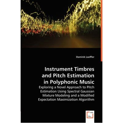 [(Instrument Timbres and Pitch Estimation in Polyphonic Music)] [Author: Dominik Loeffler] published on (November, 2013) par Dominik Loeffler
