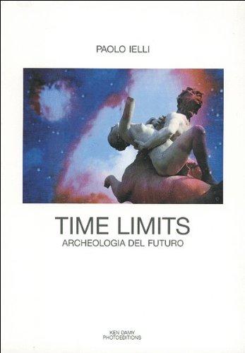 Paolo Ielli. Time Limits. Archeologia del futuro