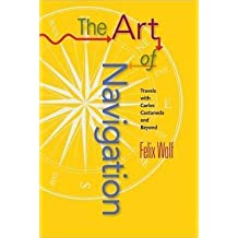 [The Art of Navigation: A Life in the Flow of Synchronicity] (By: Felix Wolf) [published: April, 2010]