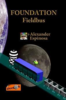 Foundation FieldBus (Instrumentacion Industrial nº 9) de [Espinosa, Alexander]