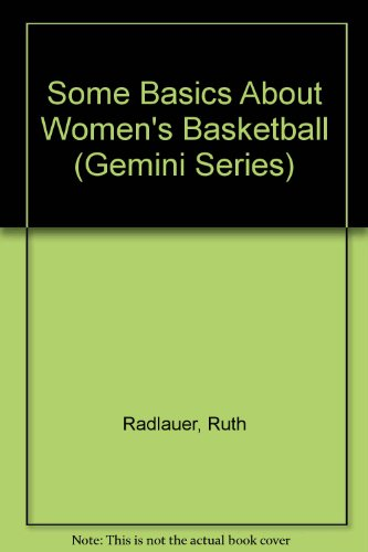 Some Basics About Women's Basketball (Gemini Series) por Ruth Radlauer
