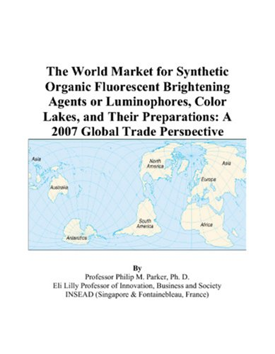 The World Market for Synthetic Organic Fluorescent Brightening Agents or Luminophores, Color Lakes, and Their Preparations: A 2007 Global Trade Perspective
