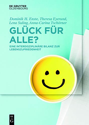 Glück für Alle?: Eine interdisziplinäre Bilanz zur Lebenszufriedenheit