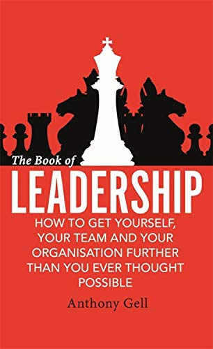 The Book of Leadership: How to Get Yourself, Your Team and Your Organisation Further Than You Ever Thought Possible