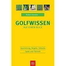 Golfwissen auf einen Blick: Ausrüstung, Regeln, Etikette, Spiel und Technik