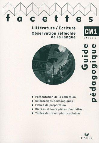 Facettes Littérature/Ecriture Observation réfléchie de la langue CM1 : Guide pédagogique