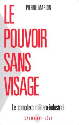 Le Pouvoir sans visage : Le complexe militaro-industriel PDF Books