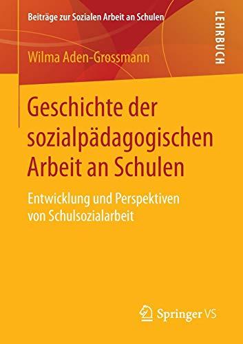 Geschichte der sozialpädagogischen Arbeit an Schulen: Entwicklung und Perspektiven von Schulsozialarbeit (Beiträge zur Sozialen Arbeit an Schulen, Band 5)