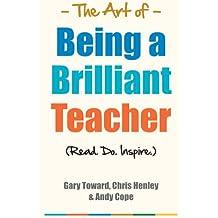 The Art of Being a Brilliant Teacher: 1