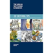 The Urban Sketching Handbook: 101 Sketching Tips:Tricks, Techniques, and Handy Hacks for Sketching on the Go (Urban Sketching Handbooks) (English Edition)