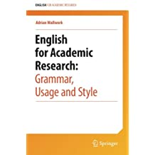 English for Academic Research: Grammar, Usage and Style: Usage, Style, and Grammar