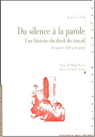 Du silence à la parole : Une histoire du droit du travail des années 1830 à nos jours