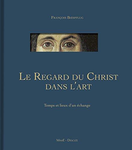 Le regard du Christ dans l'art IVe-XXIe siècle : Temps et lieux d'un échange par François Boespflug