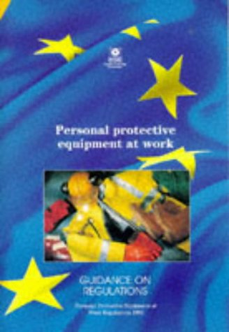 Personal Protective Equipment at Work: Personal Protective Equipment at Work Regulations 1992 - Guidance on Regulations (Hse Books)