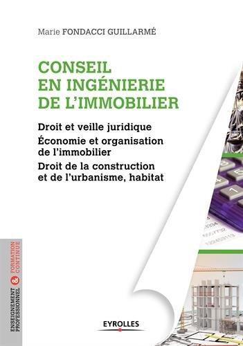 Conseil en ingénierie de l'immobilier: Droit et veille juridique. Economie et organisation de l'immobilier. Droit de la construction et de l'urbanisme, habitat