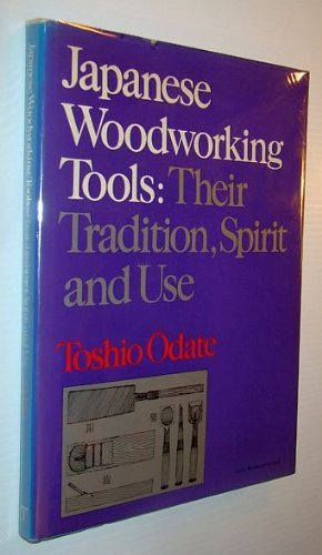 Japanese Woodworking Tools: Their Tradition, Spirit and Use (A Fine woodworking book) by Toshio Odate (1985-12-30)