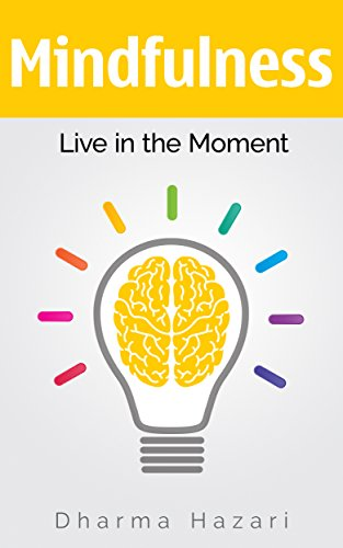 Mindfulness: How to Live in the Moment with Inner Peace and Happiness (Mindfulness for beginners, Meditation, Yoga, Spirituality) (English Edition)