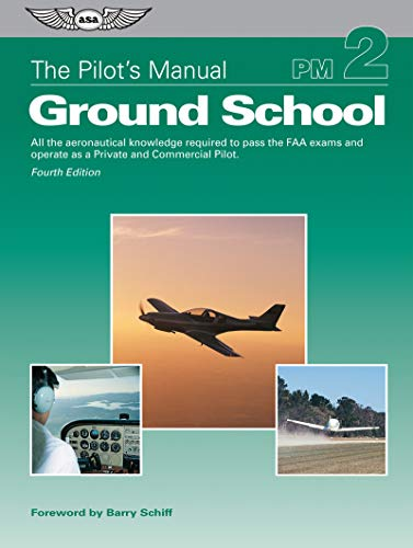 The Pilot's Manual: Ground School: All the aeronautical knowledge required to pass the FAA exams and operate as a Private and Commercial Pilot (The Pilot's Manual Series, Band 2) -