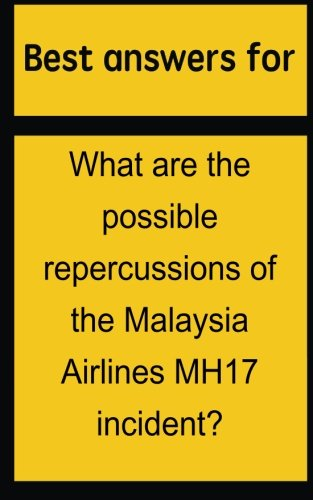 best-answers-for-what-are-the-possible-repercussions-of-the-malaysia-airlines-mh17-incident