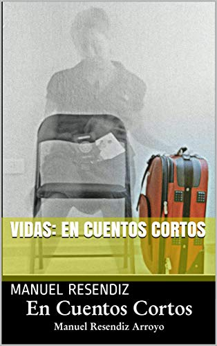 Vidas: En cuentos cortos por Manuel Resendiz
