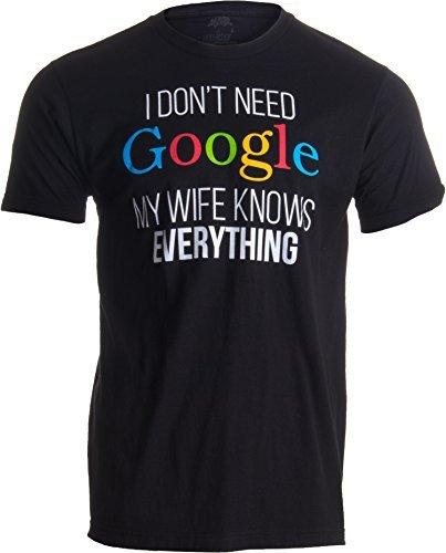 Ann Arbor T-shirt Co. «I Don't Need Google, my Wife Knows Everything» (No me Hace Falta Google, mi Mujer lo Sabe Todo) - Idea Divertida para Parejas - Camiseta para Hombre Medio Negro - Medio - M