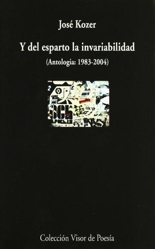 Y del esparto la invariabilidad: Antología (1983-2004) (Visor de Poesía)