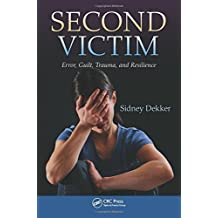 Second Victim: Error, Guilt, Trauma, and Resilience by Sidney Dekker (2013-03-26)