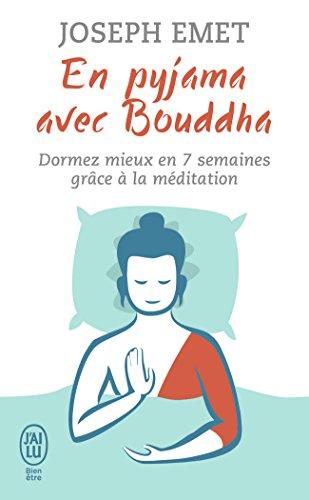En pyjama avec Bouddha : Dormez mieux en sept semaines grâce à la méditation