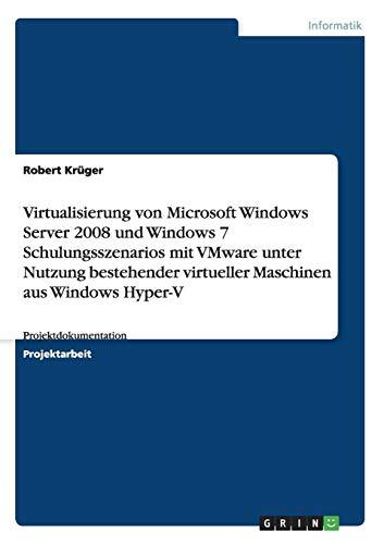 Virtualisierung von Microsoft Windows Server 2008 und Windows 7 Schulungsszenarios mit VMware unter Nutzung bestehender virtueller Maschinen aus Windows Hyper-V: Projektdokumentation