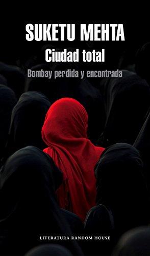 Ciudad total: Bombay perdida y encontrada (Literatura Random House) por Suketu Mehta