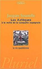 La Vie quotidienne des Aztèques à la veille de la conquête espagnole de Jacques Soustelle