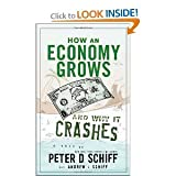 (How an Economy Grows and Why It Crashes) By Schiff, Peter D. (Author) Hardcover on (05 , 2010)