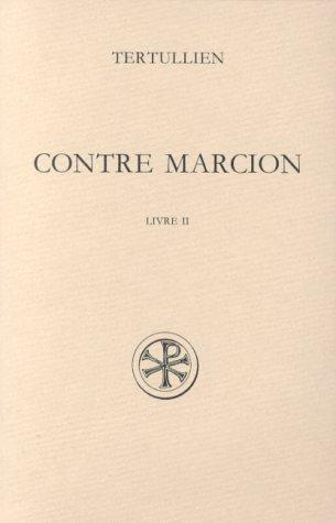 CONTRE MARCION. Tome 2, Livre 2, Edition bilingue français-latin par Tertullien, René Braun
