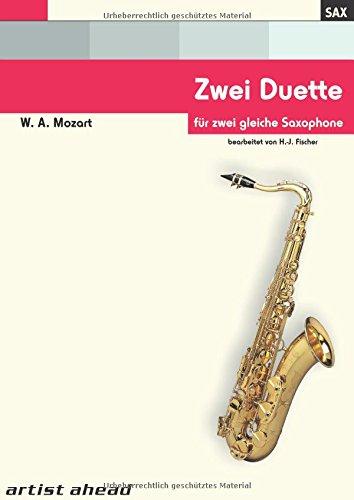 Zwei Duette für zwei gleiche Saxophone von Wolfgang Amadeus Mozart. Spielbuch. Musiknoten. Für Altsaxophon, Tenorsaxophon, Sopransaxophon.