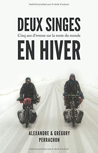 Deux singes en hiver: Cinq ans d'ivresse sur la route du monde par  Grégory Perrachon, Alexandre Perrachon