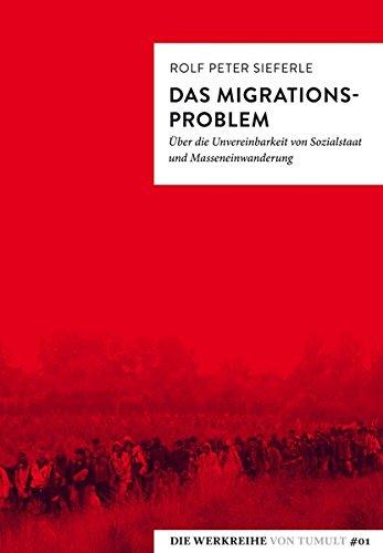 Preisvergleich Produktbild Das Migrationsproblem: Über die Unvereinbarkeit von Sozialstaat und Masseneinwanderung (Die Werkreihe von Tumult)