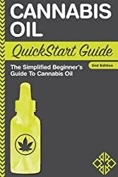 Cannabis Oil QuickStart Guide: The Simplified Beginner's Guide to Cannabis Oil by ClydeBank Alternative (2016-07-08)