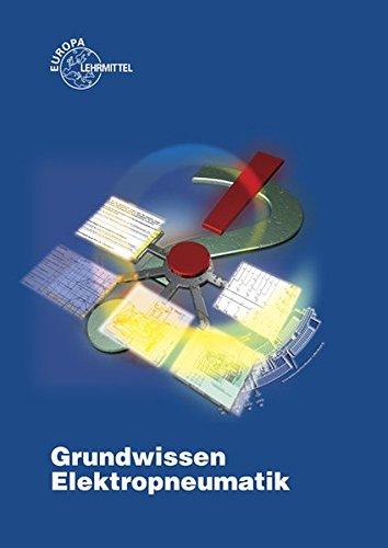Grundwissen Elektropneumatik: Ein handlungsorientiertes Unterrichtsprojekt