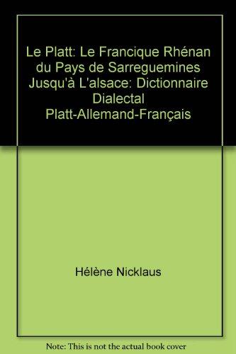 La Platt : Le francique rhénan du Pays de Sarreguemines jusqu'à l'Alsace