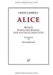 Lewis Carroll: ALICE. Band 2: Durch den Spiegel, und was Alice dort fand