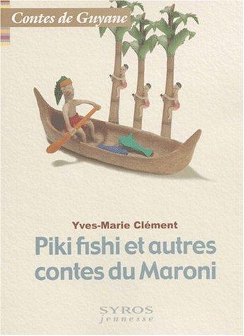 Piki Fishy et autres contes du Maroni