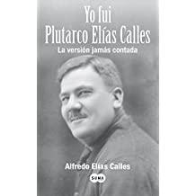 Yo Fui Plutarco Elias Calles