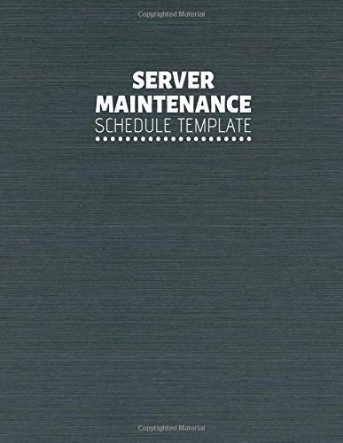 Server Maintenance Schedule Template: Server Maintenance Logbook, Routine Inspection Log book Journal, Safety and Repairs Maintenance Notebook, Server ... 110 pages. (Server Maintenance Logs, Band 21) -