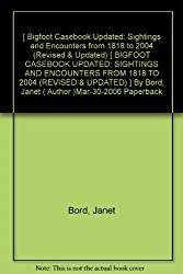 Bigfoot Casebook Updated: Sightings and Encounters from 1818 to 2004 (Revised & Updated) Bord, Janet ( Author ) Mar-30-2006 Paperback