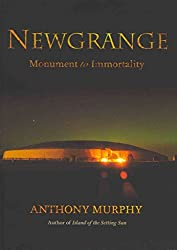 Newgrange: Monument to Immortality by Anthony Murphy (2013-07-26)