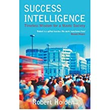 [(Success Intelligence: Timeless Wisdom for a Manic Society)] [ By (author) Robert Holden ] [October, 2005]
