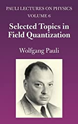 Selected Topics in Field Quantization: Volume 6 of Pauli Lectures on Physics (Dover Books on Physics) by Wolfgang Pauli (2010-10-18)