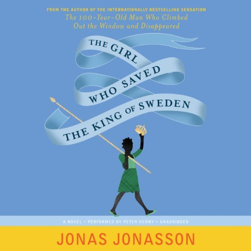 The Girl Who Saved the King of Sweden: Written by Jonas Jonasson, 2014 Edition, (Unabridged) Publisher: Blackstone Audiobooks [Audio CD]